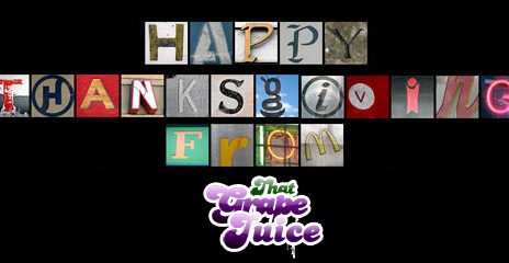 Happy Thanksgiving From That Grape Juice!