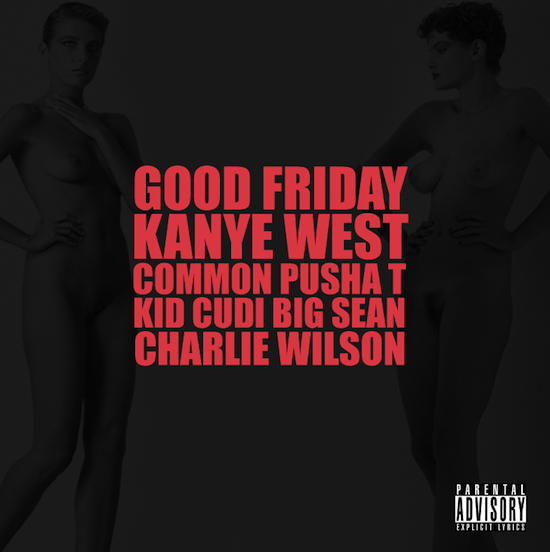 goodfriday New Song: Kanye West   G.O.O.D. Friday (Ft. Common, Big Sean, Kid Cudi, Pusha T & Charlie Wilson)