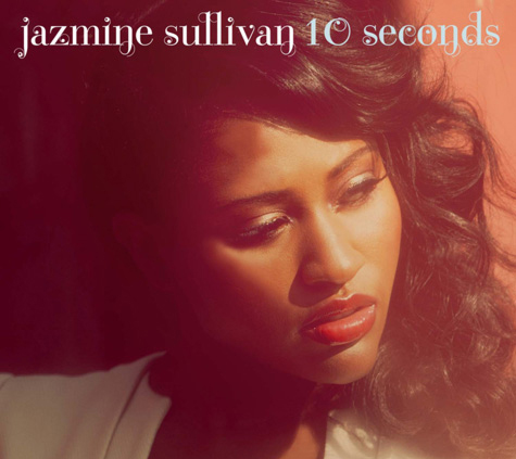 jazmine 10 seconds New Song: Jazmine Sullivan   10 Seconds