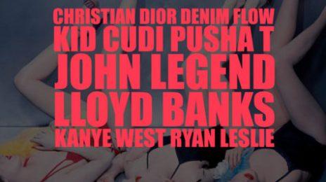 New Song: Kanye West - 'Christian Dior Denim Flow (Ft. Pusha T, Kid Cudi, John Legend, Lloyd Banks & Ryan Leslie)'