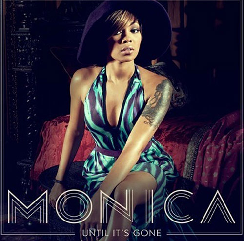 Monica Until Its Gone coverh New Video:  Monica   Until Its Gone