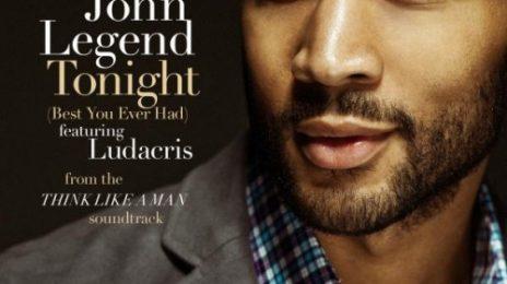 New Song: John Legend - 'Tonight (Best You Ever Had) (ft. Ludacris)'