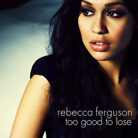 rebecca ferguson1 New Video: Rebecca Ferguson   Too Good To Lose