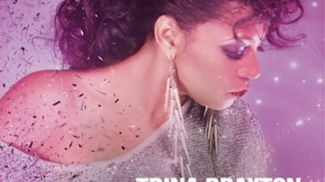 New Song: Trina Braxton - 'Party Or Go Home'