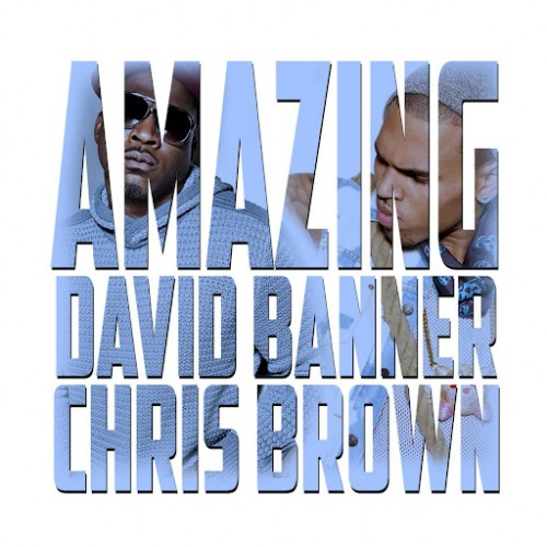 david banner amazing 500x5001 New Song: David Banner   Amazing (Feat. Chris Brown
