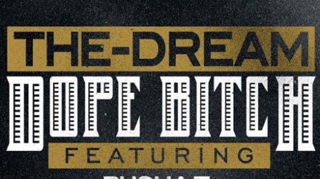 New Song: The Dream - 'Dope B*tch'