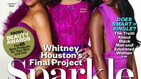 Hot Shot:  Jordin Sparks & 'Sparkle' Cast Cover 'Ebony' Magazine, Talk Whitney Houston Biopic