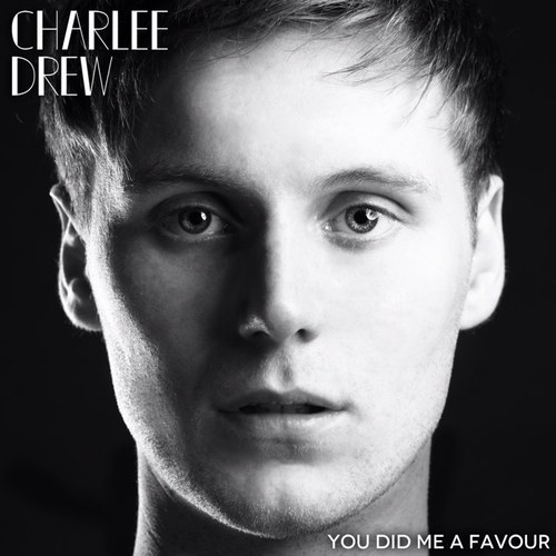 Charlee Drew Must See: Charlee Drew   You Did Me A Favour