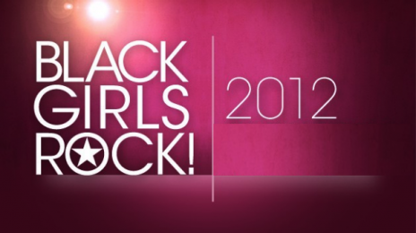 Watch:  BET's 'Black Girls Rock!' 2012 - Performances *Updated*