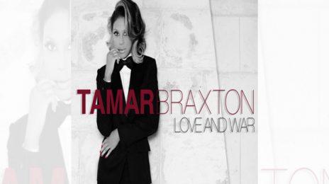 New Song:  Tamar Braxton - 'Love & War'  (A Must Hear!)