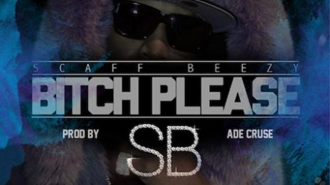 New Song: Scaff Beezy - 'B*tch Please'