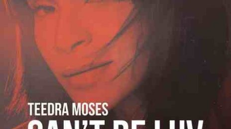 Must Hear: Teedra Moses - 'Can't Be Luv'