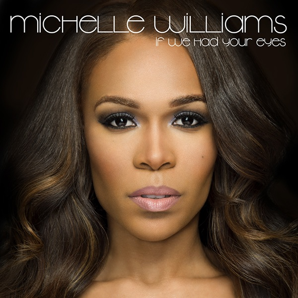 michelle williams if we had your eyes New Video:  Michelle Williams   If We Had Your Eyes