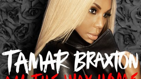 New Song: Tamar Braxton - 'All The Way Home'