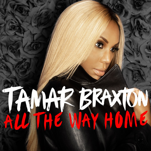 tamar braxton all the way home thatgrapejuice New Song: Tamar Braxton   All The Way Home