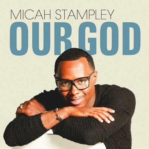 MicahStampleyOurGodcvr1 The Overflow (Gospel News Round Up): Micah Stampley, Marvin Sapp, Deitrick Haddon, Joshua Rogers & More...