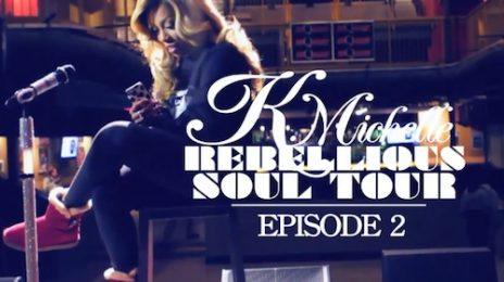 Watch: K. Michelle - 'Rebellious Soul Tour (Webisode 2)'