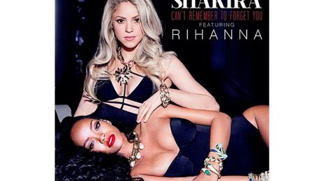 New Video:  Shakira ft. Rihanna - 'Can't Remember To Forget You'