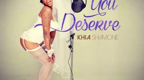 New Song:  Khia - 'You Deserve'