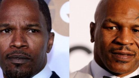 Report:  Mike Tyson Taps Jamie Foxx To Portray Him In Forthcoming Biopic