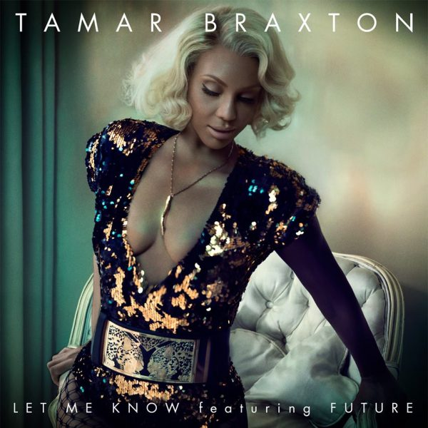 New Song: Tamar Braxton - 'Let Me Know (ft  Future)' {New