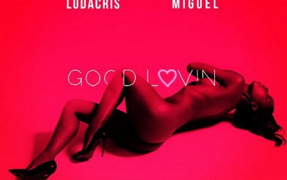 New Song: Ludacris & Miguel - 'Good Lovin'