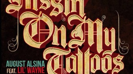 New Song:  August Alsina ft. Lil Wayne - 'Kissin' On My Tattoos' (Remix)