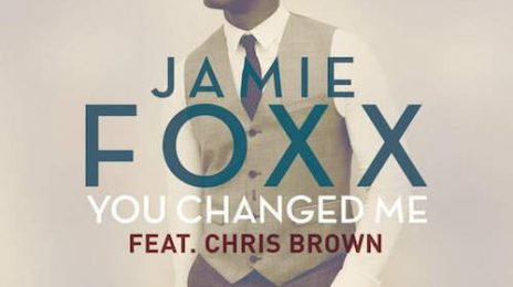 New Song: Jamie Foxx - 'You Changed Me (ft. Chris Brown)'