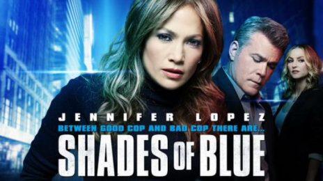 TV Trailer:  Jennifer Lopez Returns To TV Via New Cop Drama 'Shades of Blue'