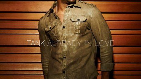 New Song:  Tank - 'Already In Love' ft. Shawn (of Boyz II Men)