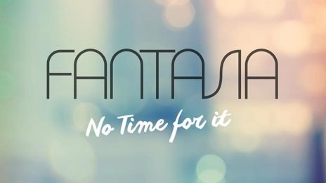 New Song: Fantasia - 'No Time For It'