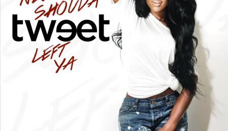 New Song:  Tweet - 'Neva Shoulda Left Ya'