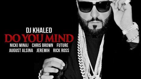 New Song: DJ Khaled ft. Nicki Minaj, August Alsina, Rick Ross, Chris Brown, Future, & Jeremih - 'Do You Mind?'