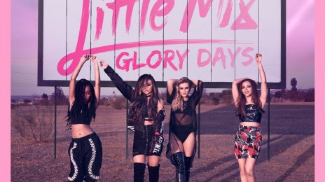 Little Mix Hit #1 With 'Glory Days' / Become Biggest Selling Girl-Group Since The Spice Girls