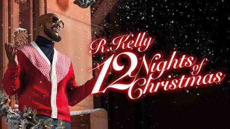 Audition:  R. Kelly Seeks Opening Acts For #12NightsofChristmas Tour