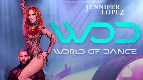 TV Trailer:  Jennifer Lopez's Dance Competition Series 'World of Dance' [Video]