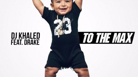 New Song: DJ Khaled & Drake - 'To The Max'