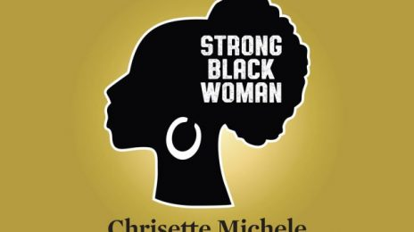 New Song:  Chrisette Michele - 'Strong Black Woman'