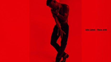 New Song: Luke James - 'These Arms'