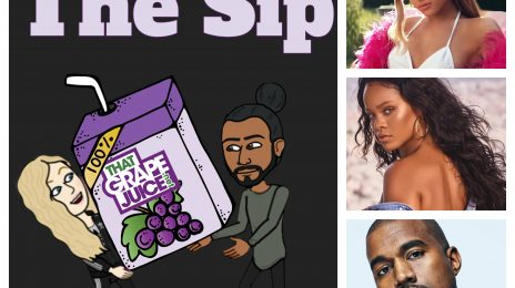 Listen: The Sip – Episode 24 (ft. Ariana Grande, Rihanna, Kanye West, Janet, & More)