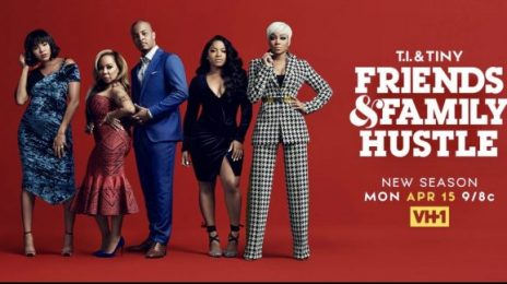 Extended TV Trailer:  Season 2 of VH1's 'T.I. & Tiny: Friends & Family Hustle' [Watch]
