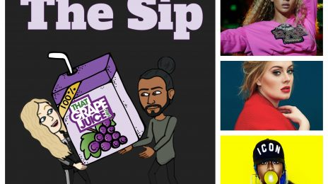 Listen: The Sip – Episode 37 (ft. Beyonce, Adele, Missy Elliott, & More)