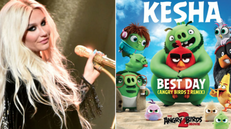 New Song:  Kesha - 'Best Day (Angry Birds 2 Remix)'