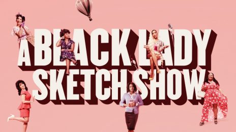 HBO's 'Black Lady Sketch Show' Renewed for Season 2