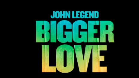 New Song:  John Legend - 'Bigger Love'