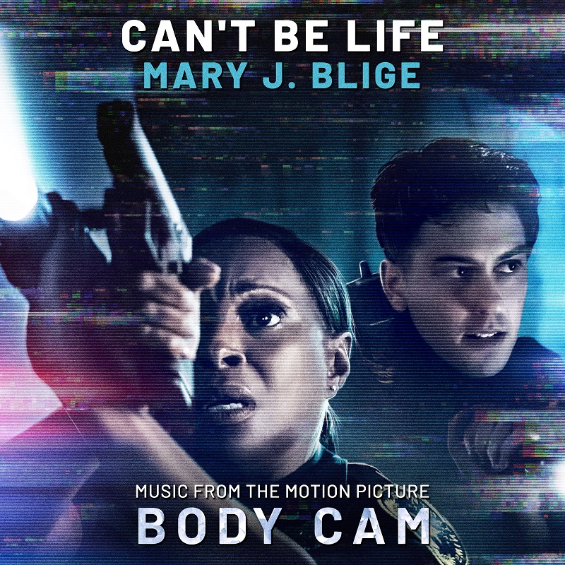 New Song: Mary J. Blige – 'Can't Be Life' [from the Motion Picture 'Body Cam']