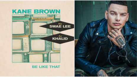New Song:  Kane Brown - 'Be Like That' (featuring Swae Lee & Khalid)