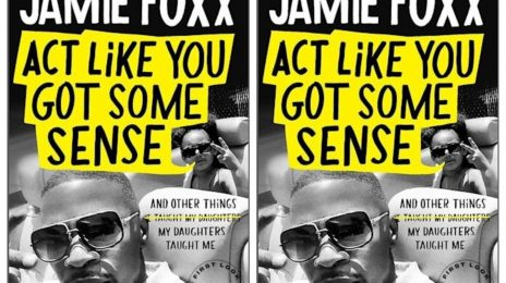 Jamie Foxx Announces New Book 'Act Like You Got Some Sense'