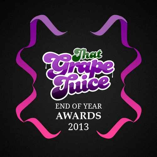 0af5938d822b9fc7890c350d7ef8927a That Grape Juice: End of Year Awards 2013 – Winners!